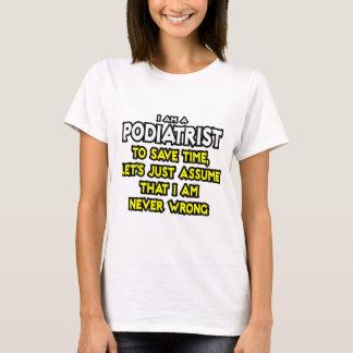 Podiatrist...Assume I Am Never Wrong T-Shirt