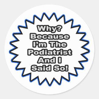 Podiatrist...Because I Said So Classic Round Sticker