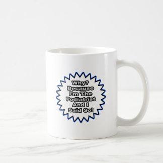 Podiatrist...Because I Said So Coffee Mug