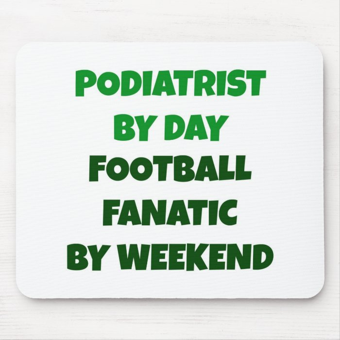 Podiatrist  by Day Football Fanatic by Weekend Mouse Pad