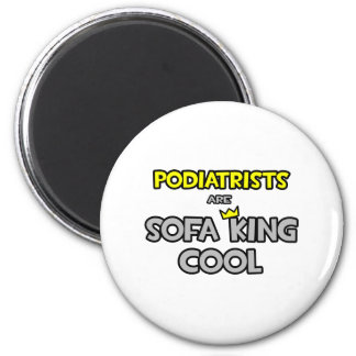 Podiatrists Are Sofa King Cool Magnet