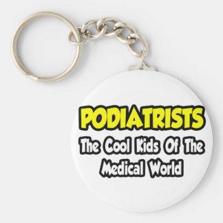 Podiatrists...Cool Kids of Medical World Keychain