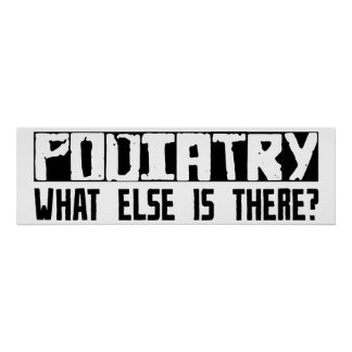 Podiatry What Else Is There? Posters