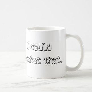 """""""Podría Crochet que"""" taza"""