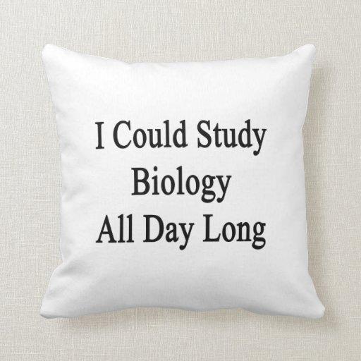 Podría estudiar biología todo el día cojin