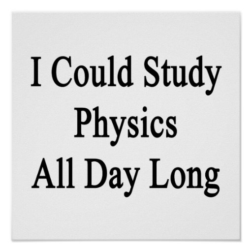 Podría estudiar la física todo el día poster