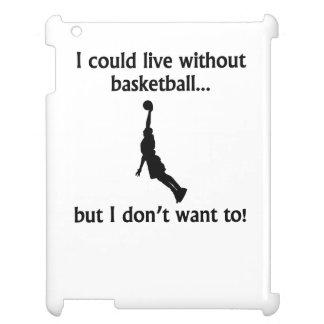 Podría vivir sin baloncesto