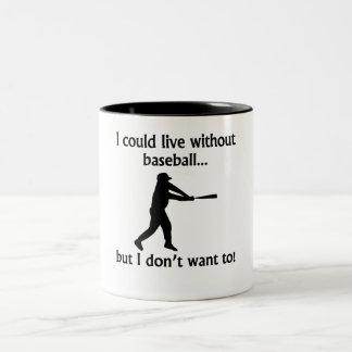 Podría vivir sin béisbol taza dos tonos