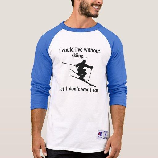 Podría vivir sin el esquí camiseta