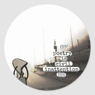 poetry is civil inattention classic round sticker