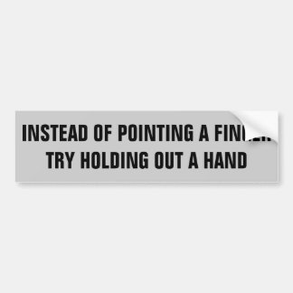 Pointing Fingers or Holding Out Your Hand? Bumper Sticker