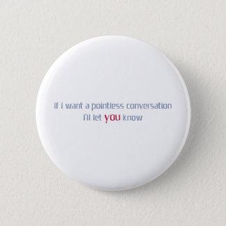Pointless conversation pinback button