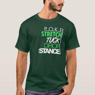 POKE STRETCH TUCK DROP STANCE -4- T-Shirt