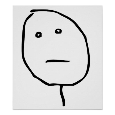 http://rlv.zcache.com/poker_face_rage_face_meme_poster-r4ddaf156b5ec468f94ef1d93652e50ac_a21y_400.jpg?bg=0xffffff