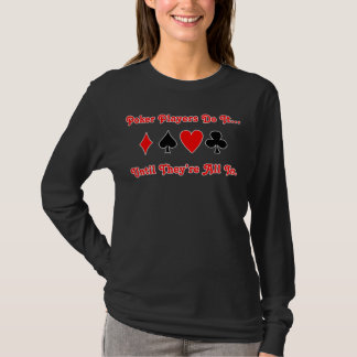 Poker players do it... until they're all in. T-Shirt