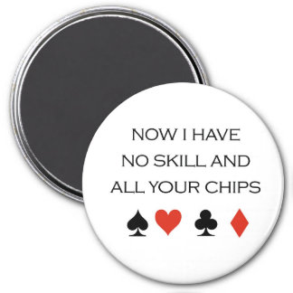 """Poker T-shirts: """"I have no skill and all your chip Magnet"""