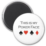 """Poker T-shirts: """"Poker face"""" """"This is my poker fac 2 Inch Round Magnet"""