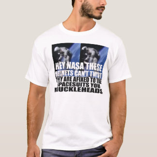 Poking fun at NASA THOSE HELMETS DONT TWIST. T-Shirt