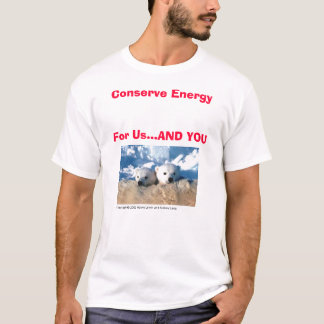 PolarBearCubs, Conserve EnergyFor Us...AND YOU T-Shirt