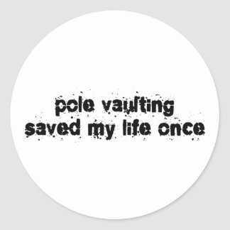 Pole Vaulting Saved My Life Once Classic Round Sticker