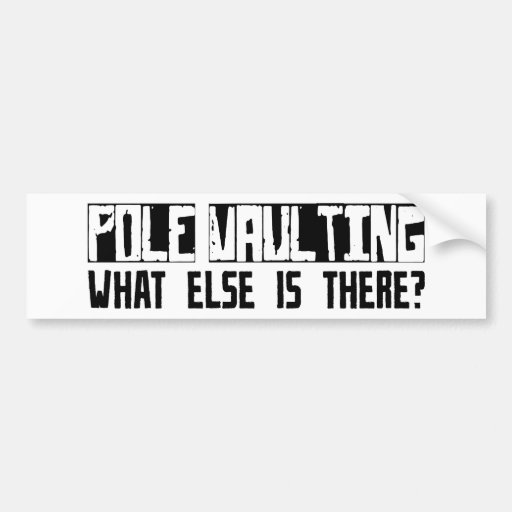 Pole Vaulting What Else Is There? Car Bumper Sticker