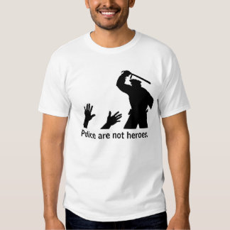 Police are not heroes. 2 shirt