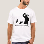 Police are not heroes. 2 T-Shirt
