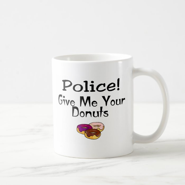 Police! Give Me Your Donuts Coffee Mug