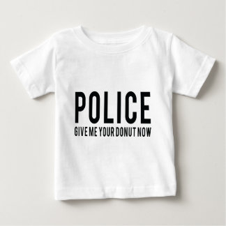 Police. Give me your donuts now Baby T-Shirt