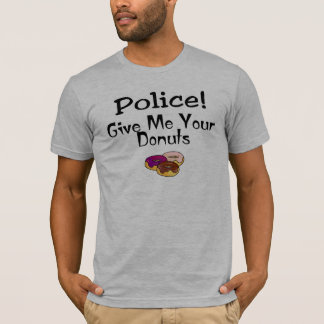 Police! Give Me Your Donuts T-Shirt