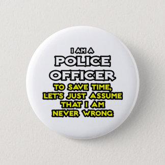 Police Officer...Assume I Am Never Wrong Button