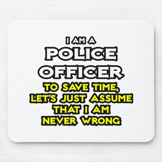 Police Officer...Assume I Am Never Wrong Mouse Pad
