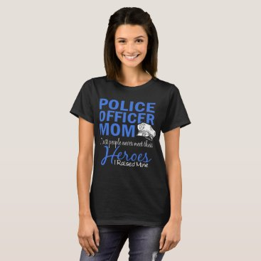 police officer mom most people never meet their he T-Shirt