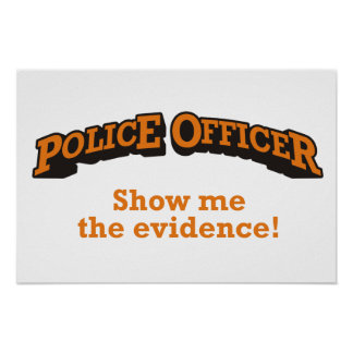 Police Officer - Show me the evidence! Poster