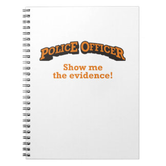 Police Officer - Show me the evidence! Spiral Notebook