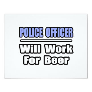Police Officer...Will Work For Beer Personalized Invite