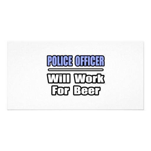 Police Officer...Will Work For Beer Customized Photo Card