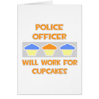 Police Officer ... Will Work For Cupcakes Card