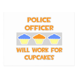 Police Officer ... Will Work For Cupcakes Postcard