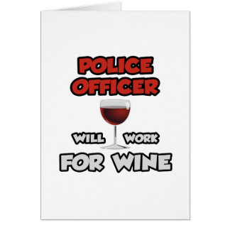 Police Officer ... Will Work For Wine Card
