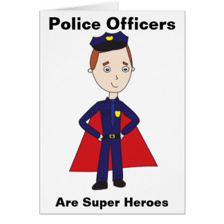 Police Officers Are Super Heroes Greeting Cards