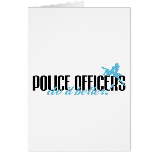 Police Officers Do It Better! Card