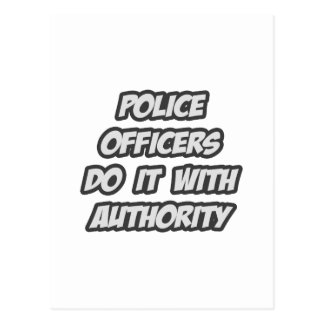 Police Officers Do It With Authority Postcard