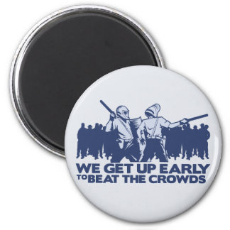 police we get up early to beat the crowds refrigerator magnets