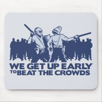 police we get up early to beat the crowds mousepads