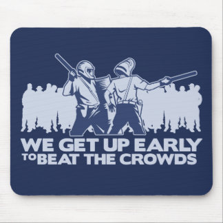 police we get up early to beat the crowds mouse pads