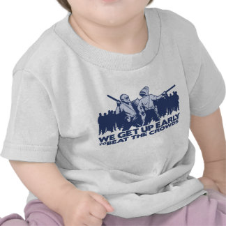 police we get up early to beat the crowds tees