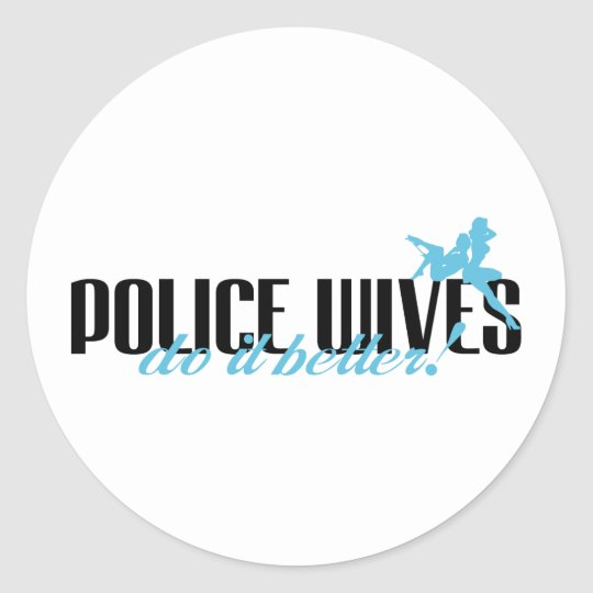Police Wives Do It Better! Classic Round Sticker