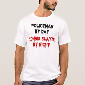 Policeman by Day Zombie Slayer by Night T-Shirt