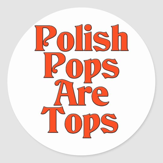 Polish Pops Are Tops Classic Round Sticker